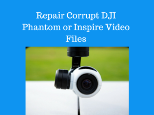 Repair Corrupt DJI Phantom or Inspire Video Files