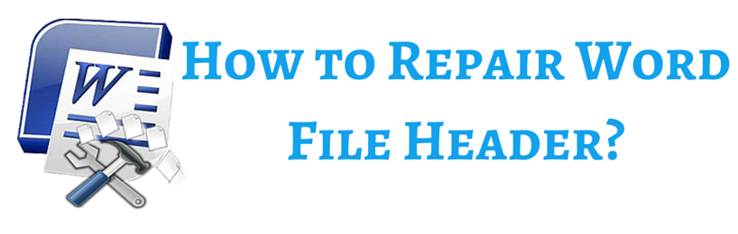 repair corrupt MS Word file header