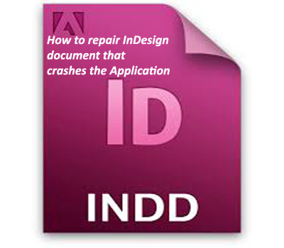 How to repair InDesign document that categorically crashes the Application