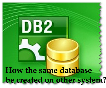 How the same database be created on other system?