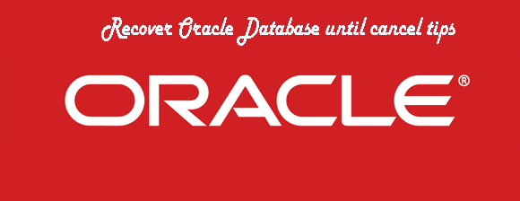 Recover oracle database until cancel tips