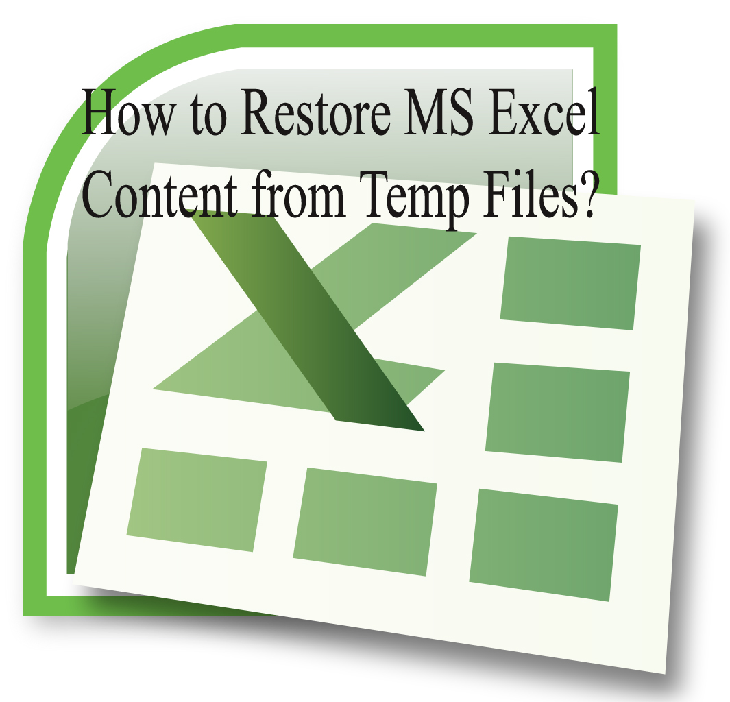 How to Restore MS Excel Content from Temp