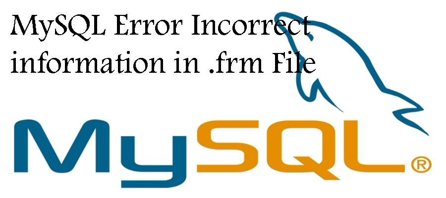Repair mysql Error Incorrect information in .frm File