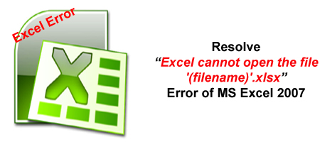 Resolve 'Excel cannot open the file '(filename)'.xlsx' Error of MS Excel 2007