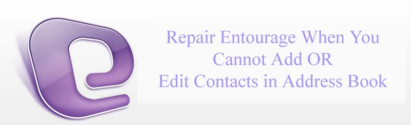 Repair Entourage When You Cannot Add OR Edit Contacts in Address Book