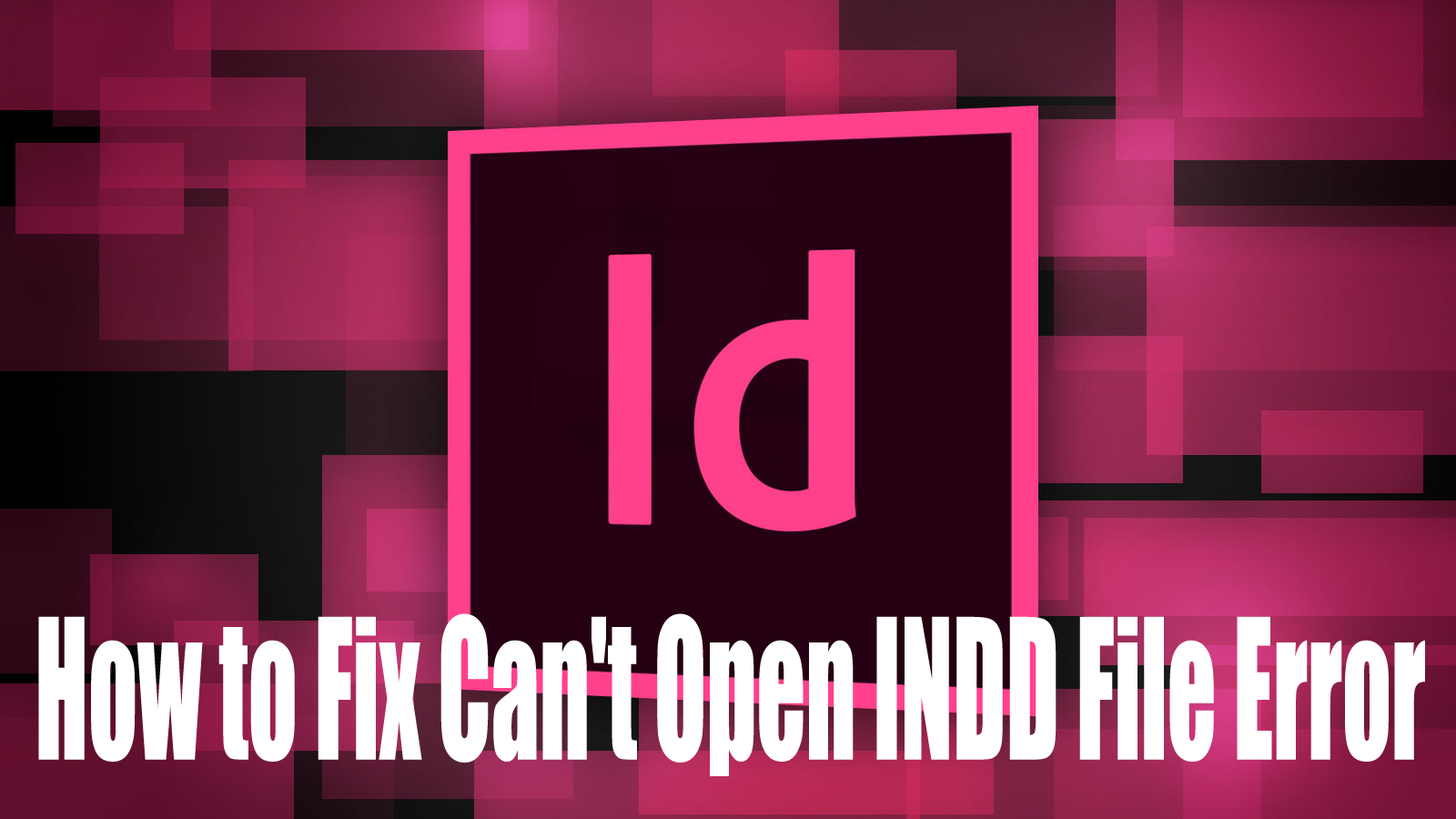 How to Fix Can't Open INDD File Error