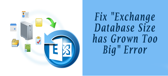 Fix Exchange Database Size has Grown Too Big Error