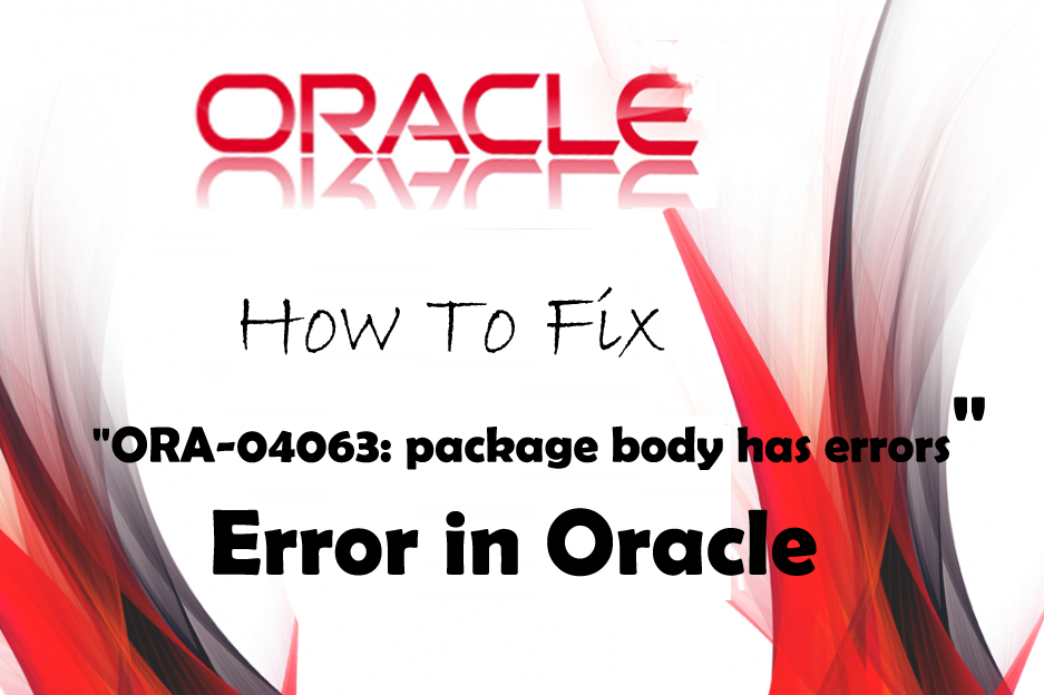 How to fix ORA-04063 package body has errors error in Oracle