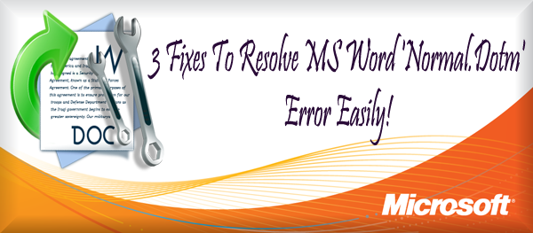 3 Fixes To Resolve MS Word 'Normal.Dotm' Error Easily!