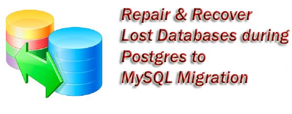Recover Lost Databases during Postgres to MySQL Migration