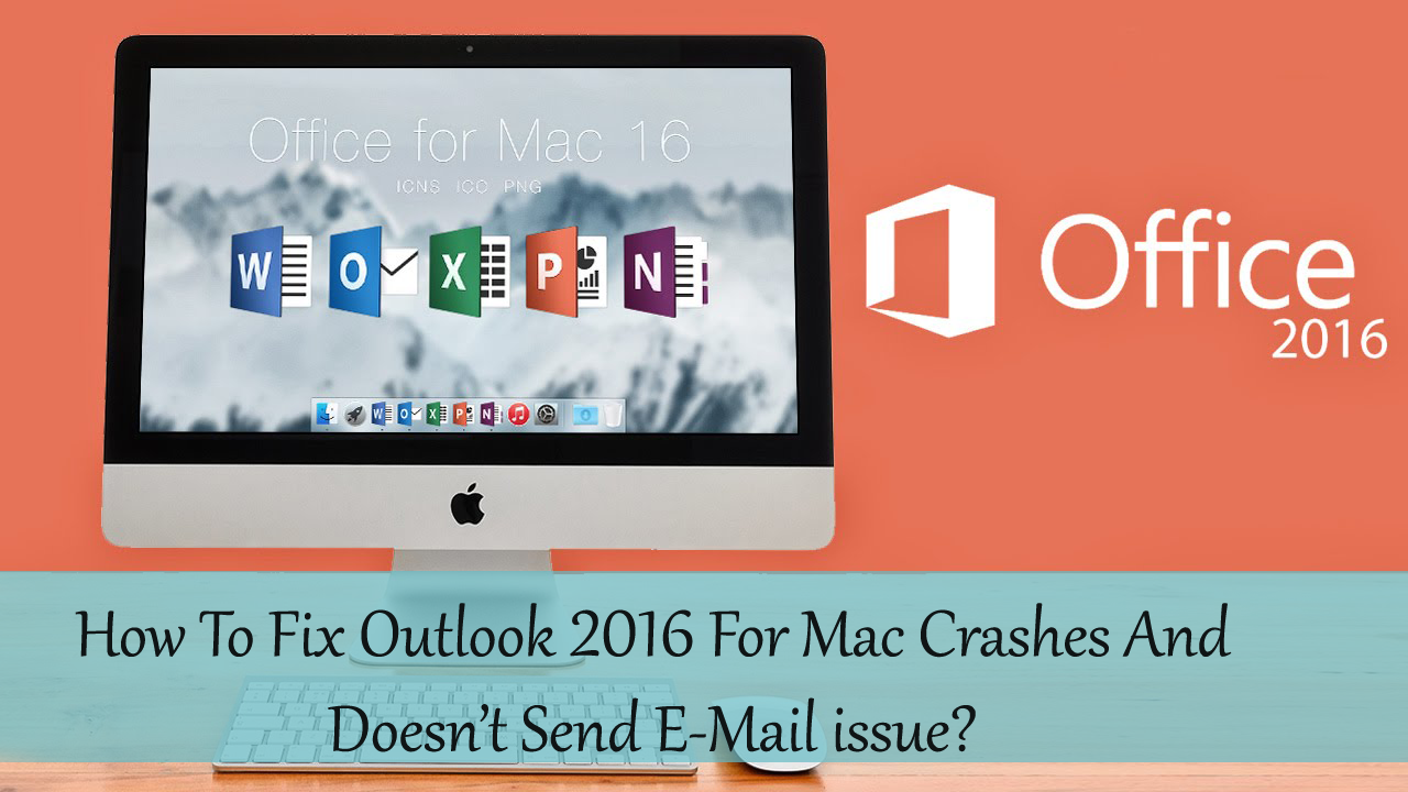 How To Fix Outlook 2016 For Mac Crashes And Doesn't Send E