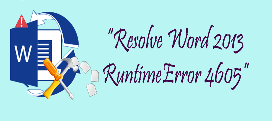 How To Resolve Word 2013 Error 4605?