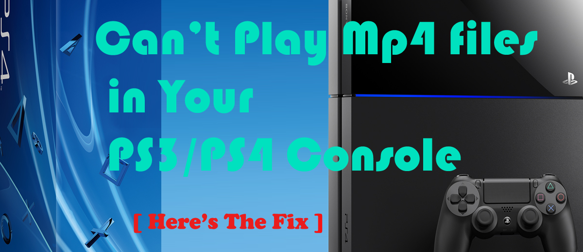 Can't Play Mp4 files in Your PS3