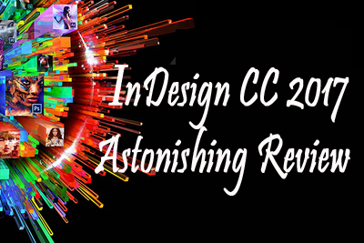 InDesign CC 2017 Astonishing Review