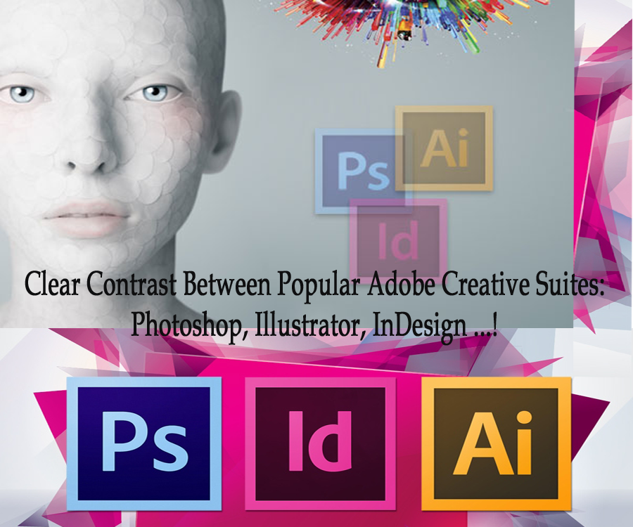 Difference between Adobe Photoshop, Illustrator, and InDesign