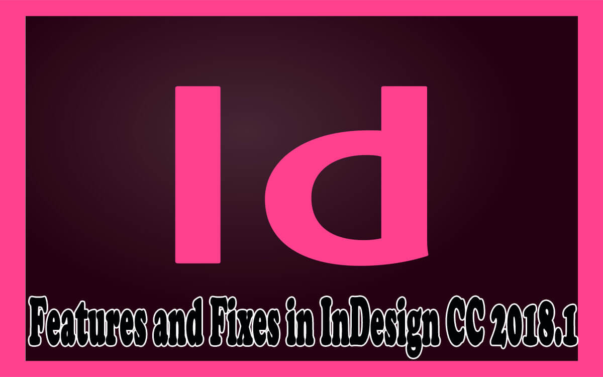 Features and Fixes in InDesign CC 2018