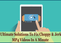 5 Ultimate Solutions To Fix Choppy & Jerky MP4 Videos In A Minute